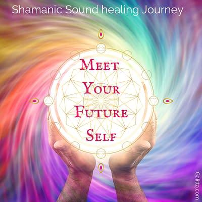 Shamanic sound Healing Journey to meet your future-self