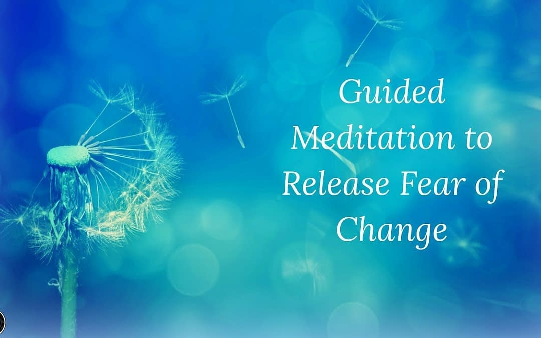 Guided Meditation to Releasing Fear in Times of Change
